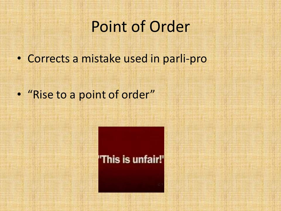 Point of Order Corrects a mistake used in parli-pro Rise to a point of order