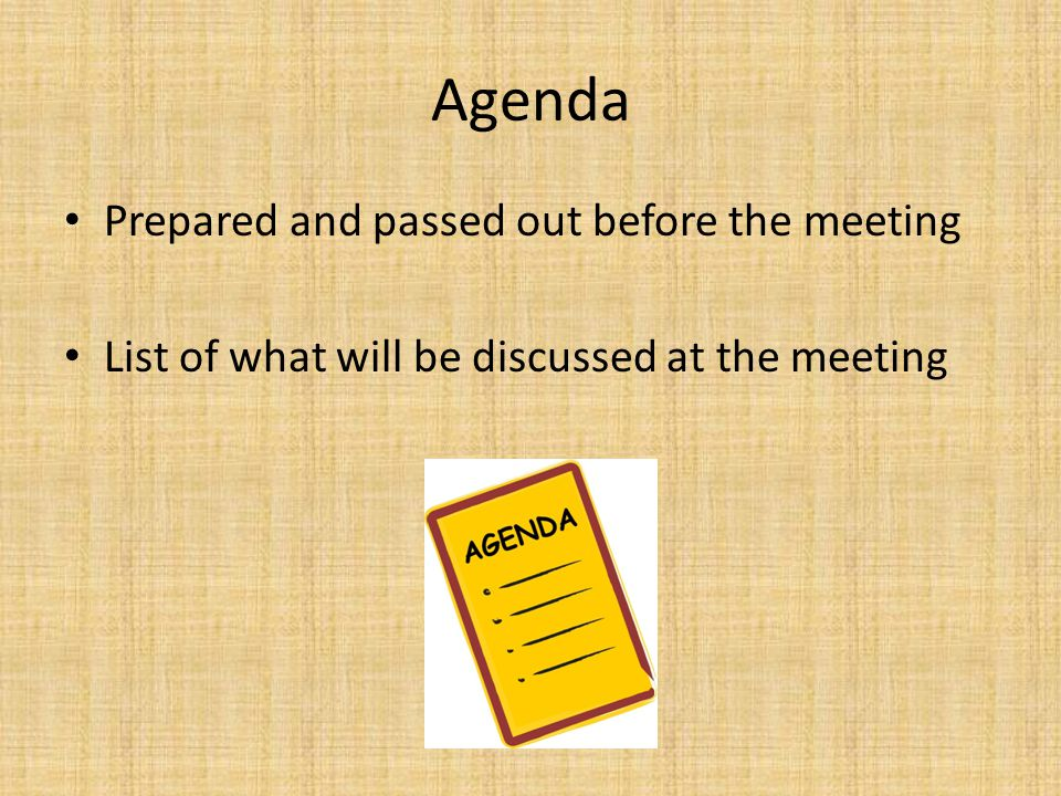 Agenda Prepared and passed out before the meeting List of what will be discussed at the meeting