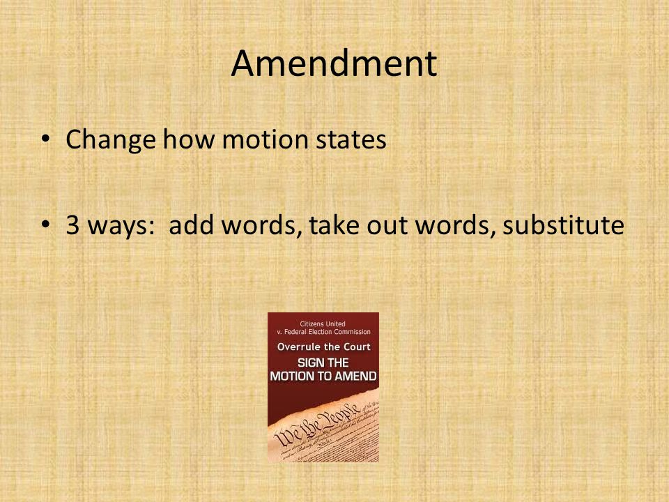 Amendment Change how motion states 3 ways: add words, take out words, substitute