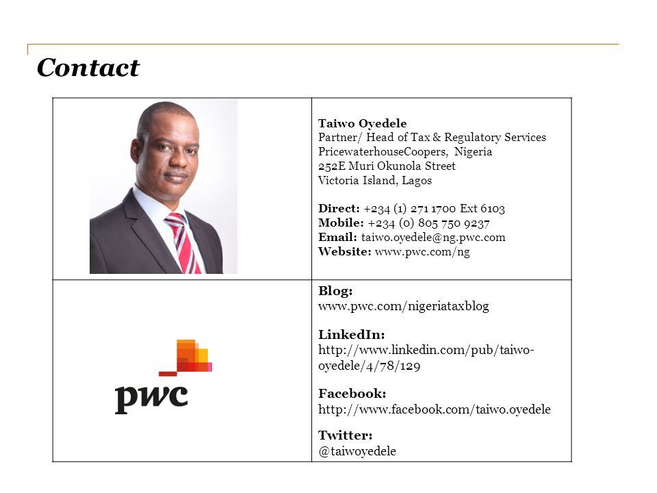 Contact Taiwo Oyedele Partner/ Head of Tax & Regulatory Services PricewaterhouseCoopers, Nigeria 252E Muri Okunola Street Victoria Island, Lagos Direc