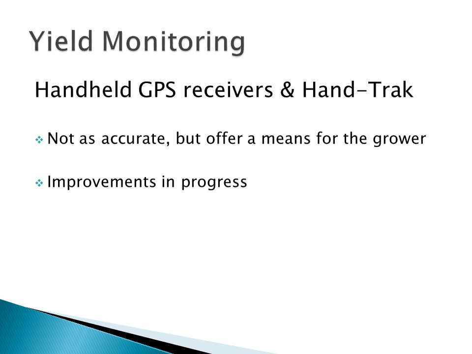 Handheld GPS receivers & Hand-Trak  Not as accurate, but offer a means for the grower  Improvements in progress