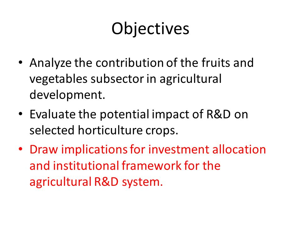 Objectives Analyze the contribution of the fruits and vegetables subsector in agricultural development.