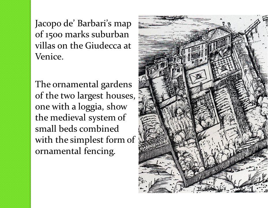 Jacopo de' Barbari's map of 1500 marks suburban villas on the Giudecca at Venice.