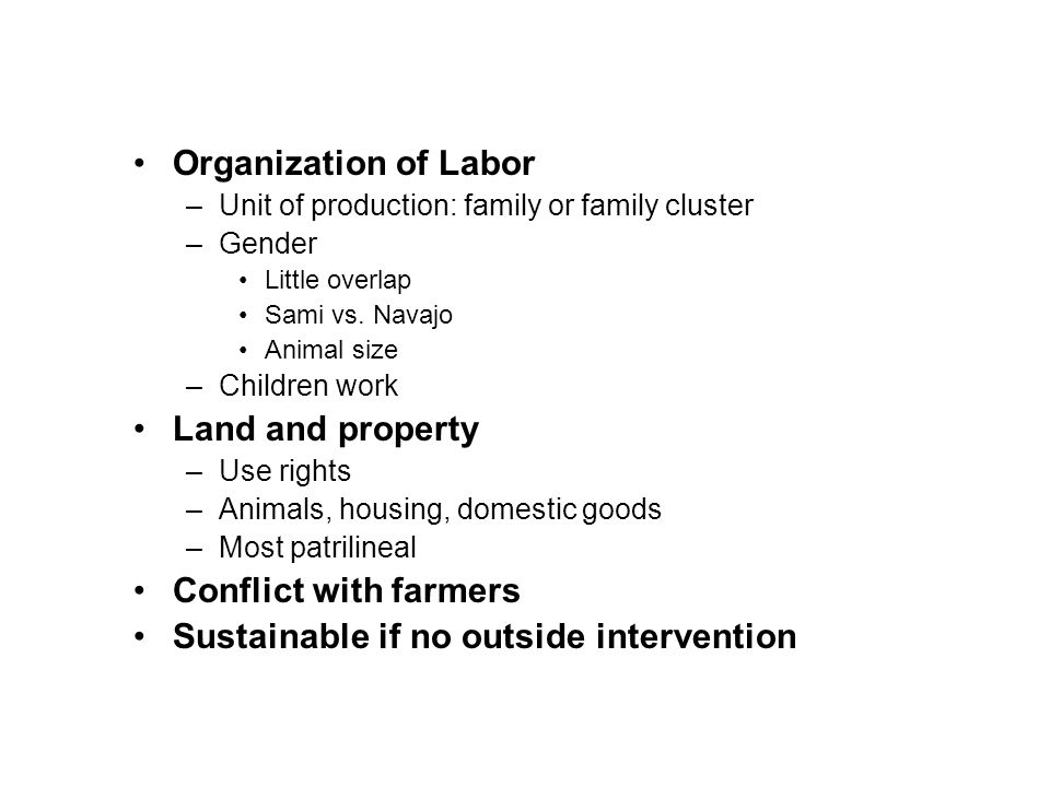 Organization of Labor –Unit of production: family or family cluster –Gender Little overlap Sami vs.