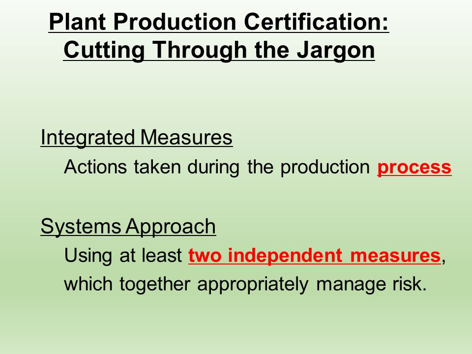 Integrated Measures Actions taken during the production process Systems Approach Using at least two independent measures, which together appropriately manage risk.