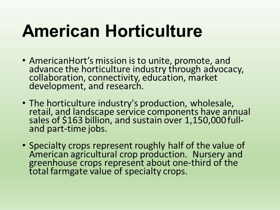 American Horticulture AmericanHort's mission is to unite, promote, and advance the horticulture industry through advocacy, collaboration, connectivity, education, market development, and research.