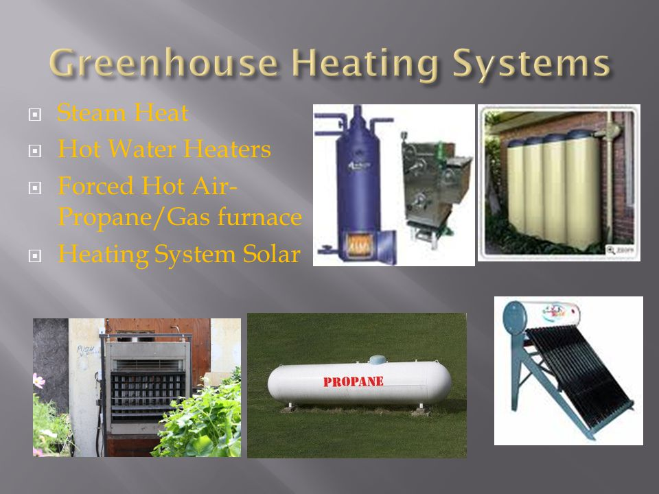 Steam Heat  Hot Water Heaters  Forced Hot Air- Propane/Gas furnace  Heating System Solar