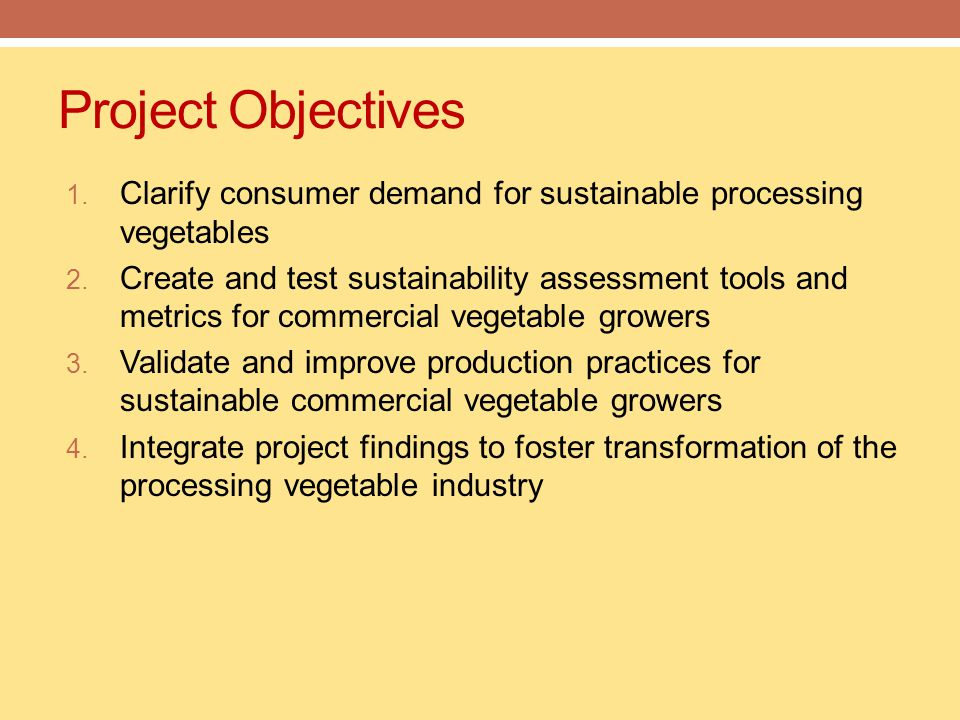 Project Objectives 1. Clarify consumer demand for sustainable processing vegetables 2.