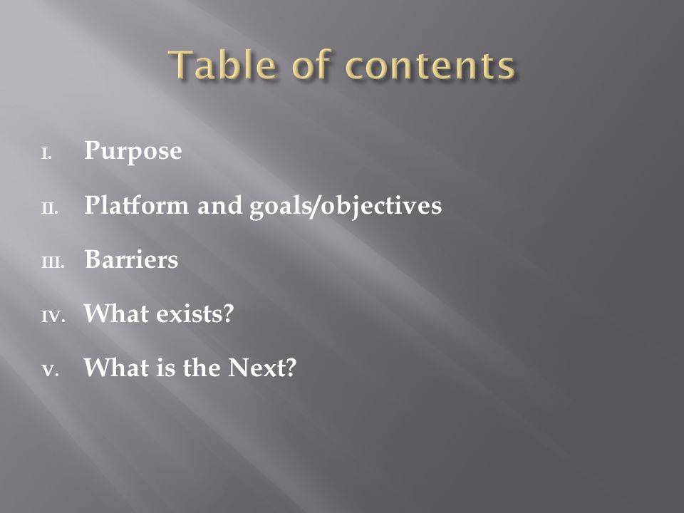 I. Purpose II. Platform and goals/objectives III. Barriers IV. What exists? V. What is the Next?