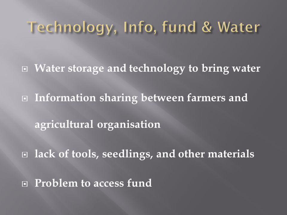  Water storage and technology to bring water  Information sharing between farmers and agricultural organisation  lack of tools, seedlings, and othe