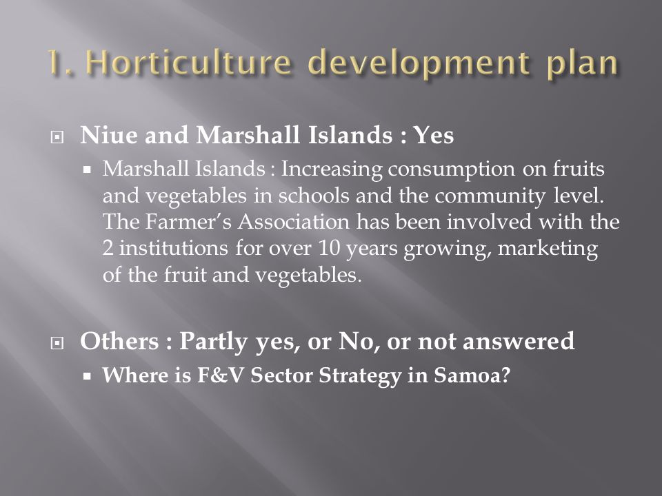  Niue and Marshall Islands : Yes  Marshall Islands : Increasing consumption on fruits and vegetables in schools and the community level. The Farmer'