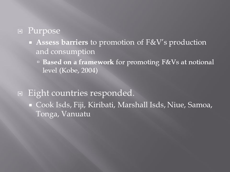  Purpose  Assess barriers to promotion of F&V's production and consumption  Based on a framework for promoting F&Vs at notional level (Kobe, 2004)