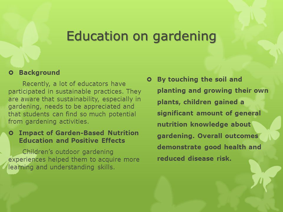 Education on gardening  Background Recently, a lot of educators have participated in sustainable practices.