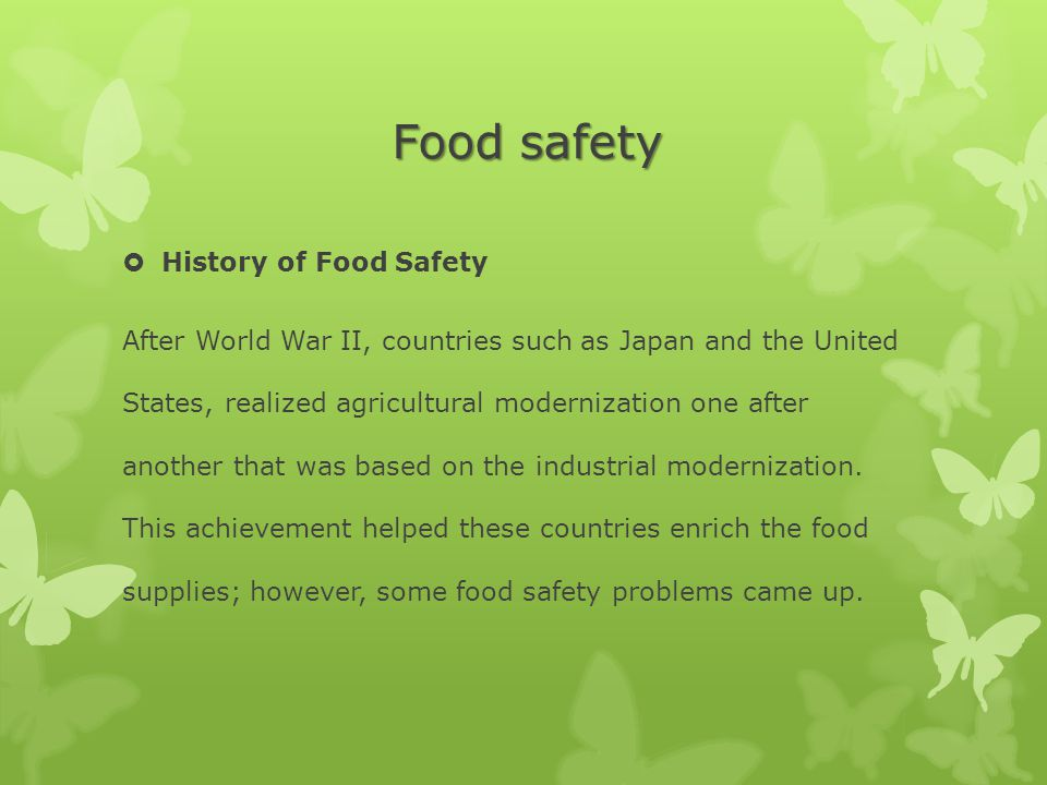 Food safety  History of Food Safety After World War II, countries such as Japan and the United States, realized agricultural modernization one after another that was based on the industrial modernization.