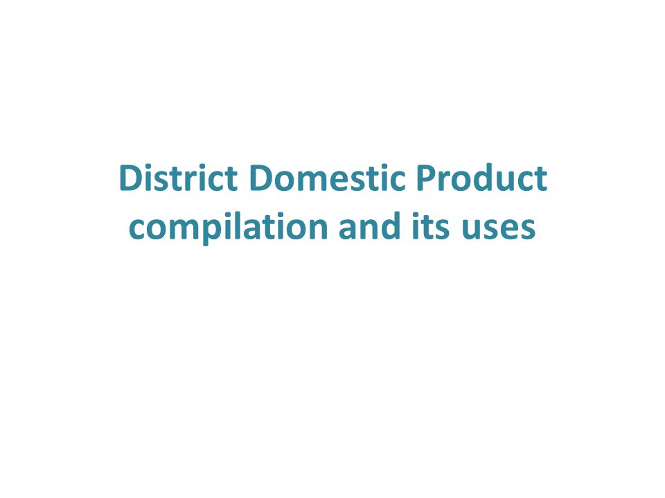 Source of data for compiling district domestic product Data Limitation in Agriculture Area: In spite of best efforts, Area records have not been updating in all three season Area reconciliation at the village level not done properly by the concerned department.