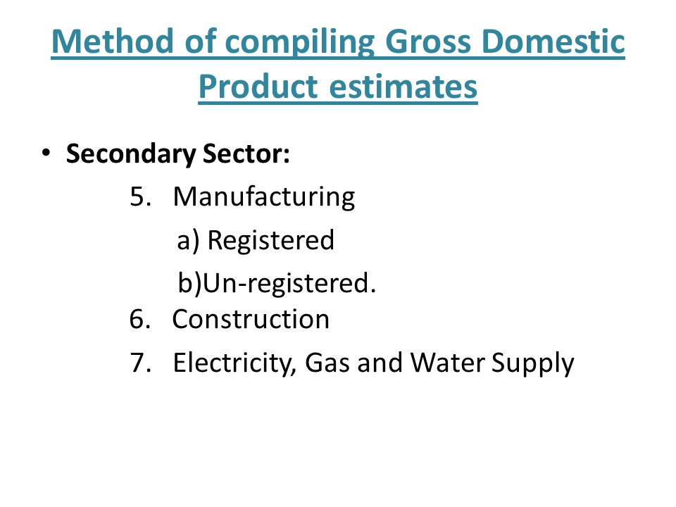 Method of compiling Gross Domestic Product estimates Tertiary Sector: 8.