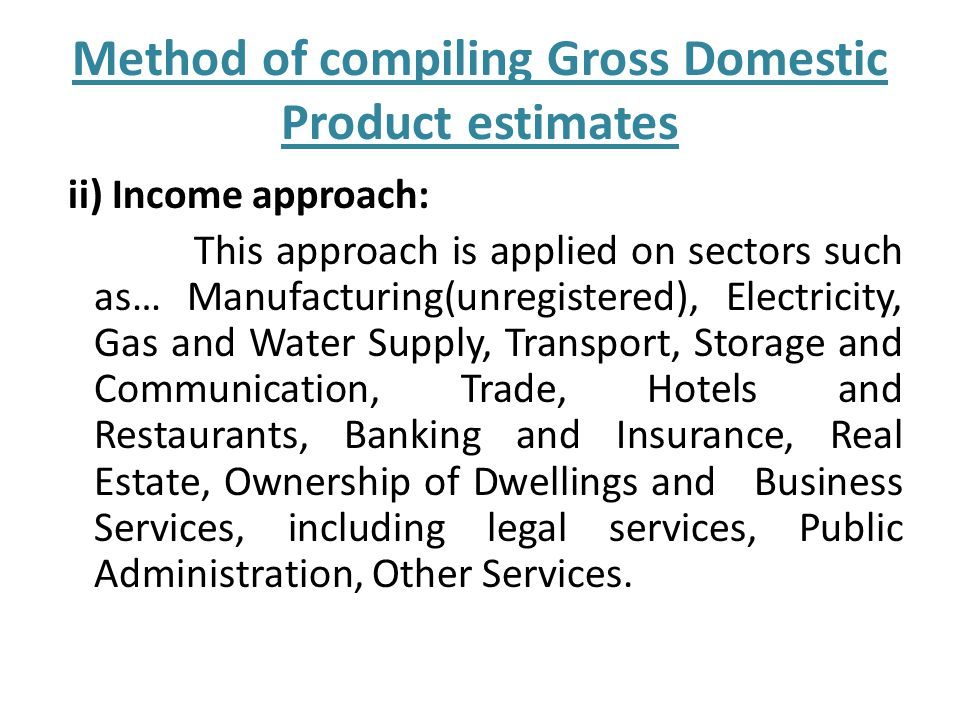 Method of compiling Gross Domestic Product estimates iii) Expenditure approach: This Approach used in construction sector.