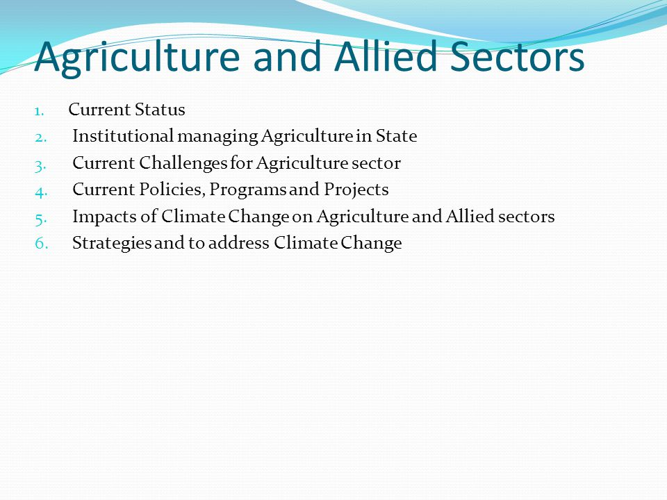 Agriculture and Allied Sectors 1. Current Status 2.