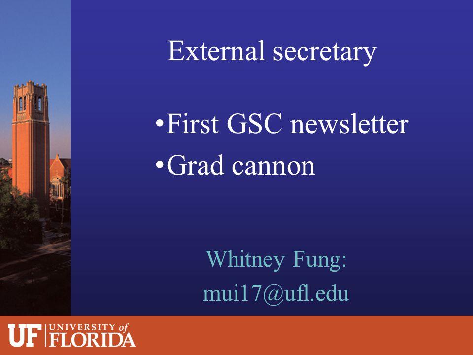 External secretary First GSC newsletter Grad cannon Whitney Fung: mui17@ufl.edu