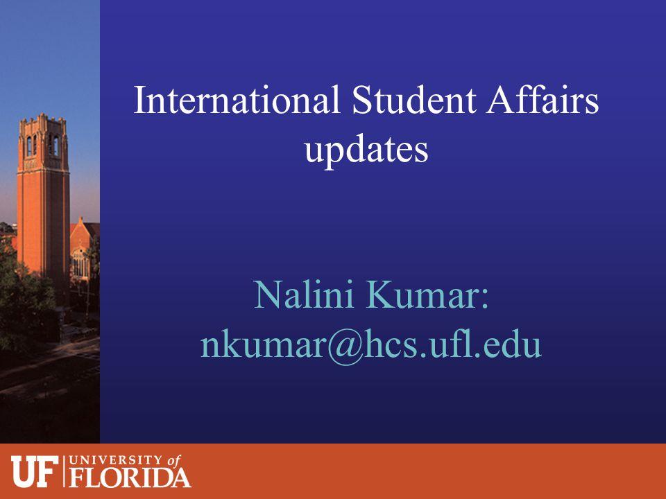 International Student Affairs updates Nalini Kumar: nkumar@hcs.ufl.edu