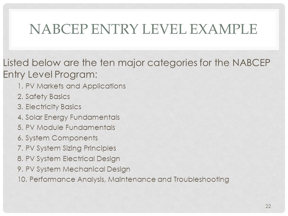 NABCEP ENTRY LEVEL EXAMPLE Listed below are the ten major categories for the NABCEP Entry Level Program: 1.