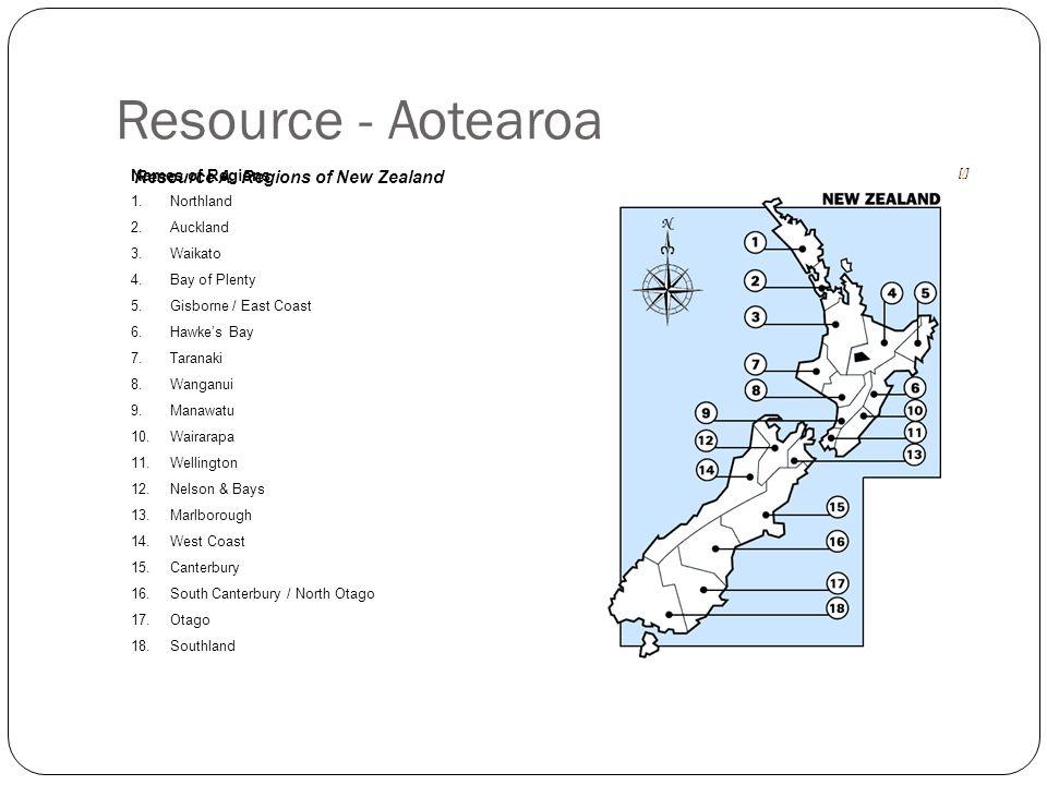 Resource - Aotearoa Names of Regions 1.Northland 2.Auckland 3.Waikato 4.Bay of Plenty 5.Gisborne / East Coast 6.Hawke's Bay 7.Taranaki 8.Wanganui 9.Ma