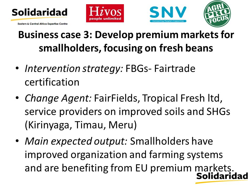 Business case 3: Develop premium markets for smallholders, focusing on fresh beans Intervention strategy: FBGs- Fairtrade certification Change Agent: