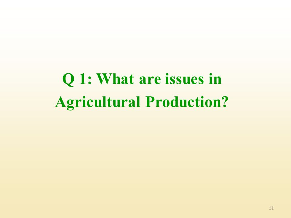 11 Q 1: What are issues in Agricultural Production?