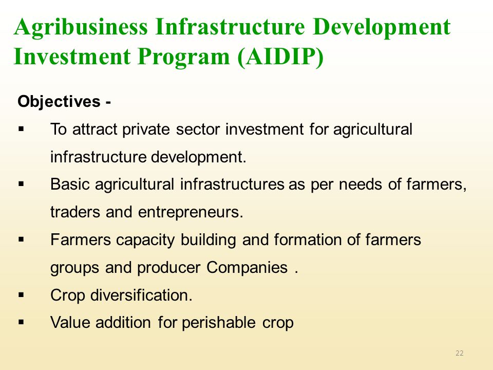 22 Objectives -  To attract private sector investment for agricultural infrastructure development.