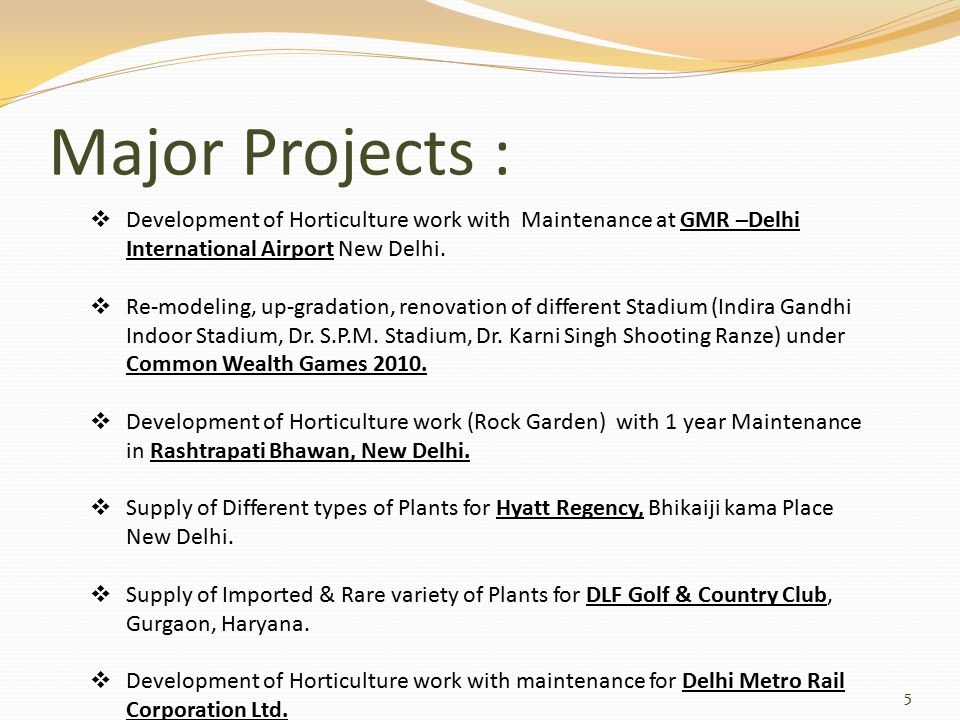 Major Projects : 5  Development of Horticulture work with Maintenance at GMR –Delhi International Airport New Delhi.