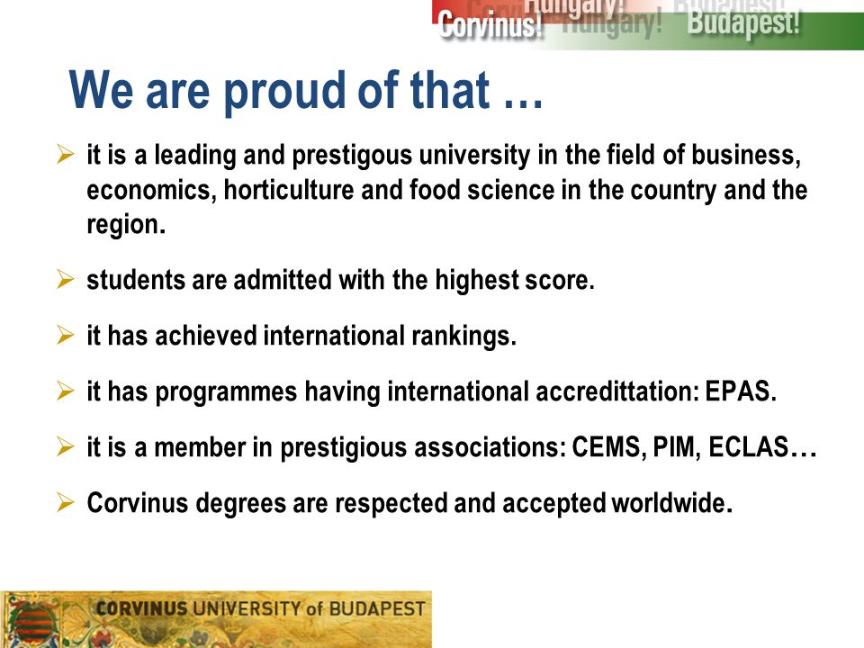 We are proud of that …  it is a leading and prestigous university in the field of business, economics, horticulture and food science in the country a
