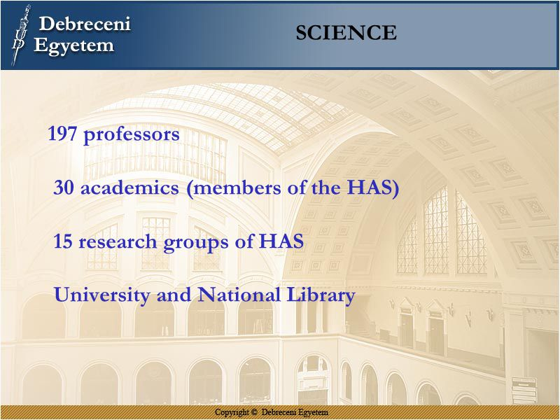 SCIENCE 197 professors 30 academics (members of the HAS) 15 research groups of HAS University and National Library
