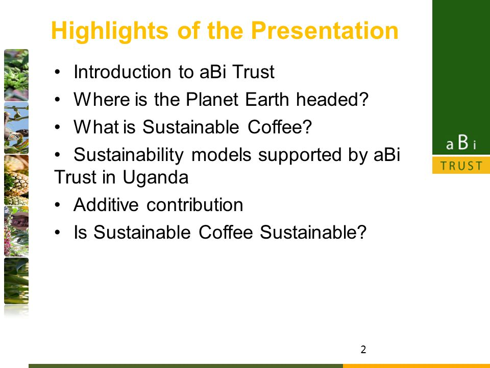 Highlights of the Presentation Introduction to aBi Trust Where is the Planet Earth headed.