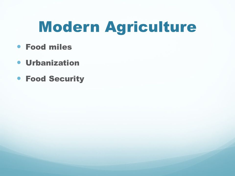 Modern Agriculture Food miles Urbanization Food Security