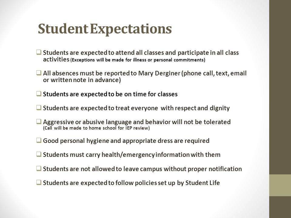 Student Expectations  Students are expected to attend all classes and participate in all class activities (Exceptions will be made for illness or per