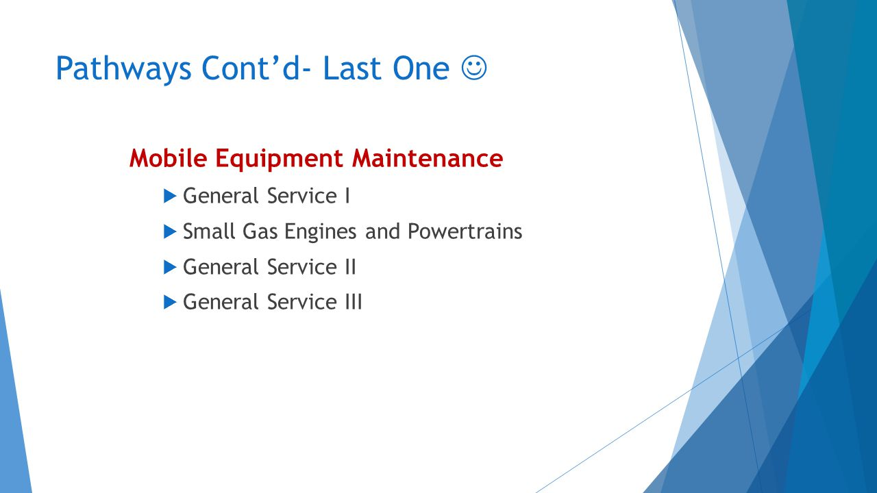 Pathways Cont'd- Last One Mobile Equipment Maintenance  General Service I  Small Gas Engines and Powertrains  General Service II  General Service III