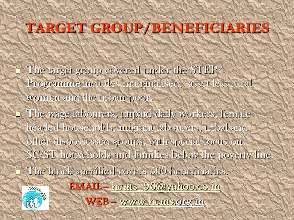 TARGET GROUP/BENEFICIARIES The target group covered under the STEP Programme includes marginalised, asset less rural women and the urban poor.