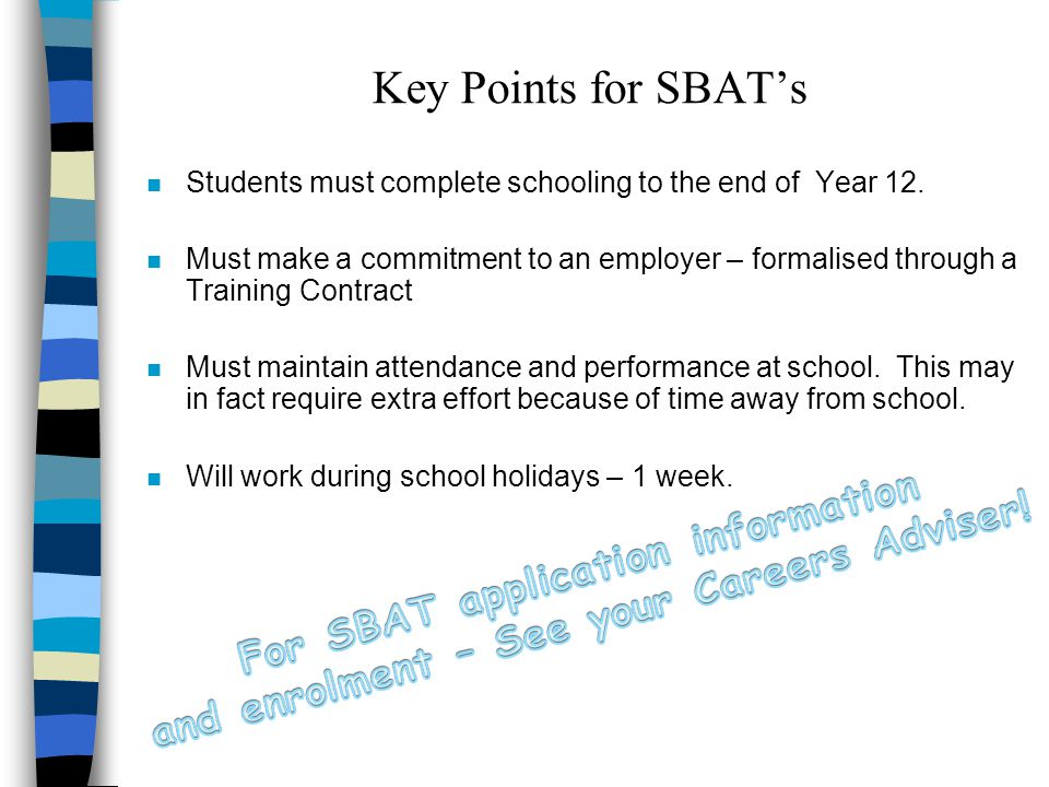 Key Points for SBAT's n Students must complete schooling to the end of Year 12.