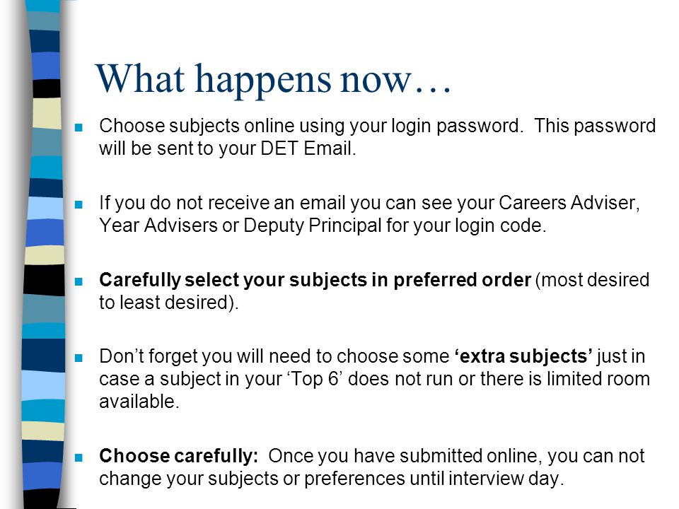 What happens now… n Choose subjects online using your login password.