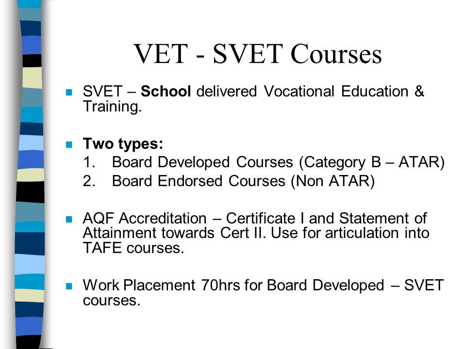 VET - SVET Courses n SVET – School delivered Vocational Education & Training.