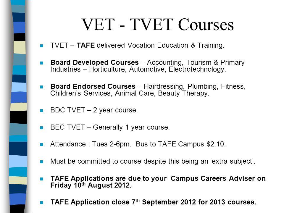 VET - TVET Courses n TVET – TAFE delivered Vocation Education & Training.