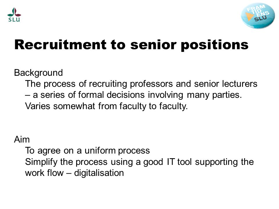 Recruitment to senior positions Background The process of recruiting professors and senior lecturers – a series of formal decisions involving many parties.