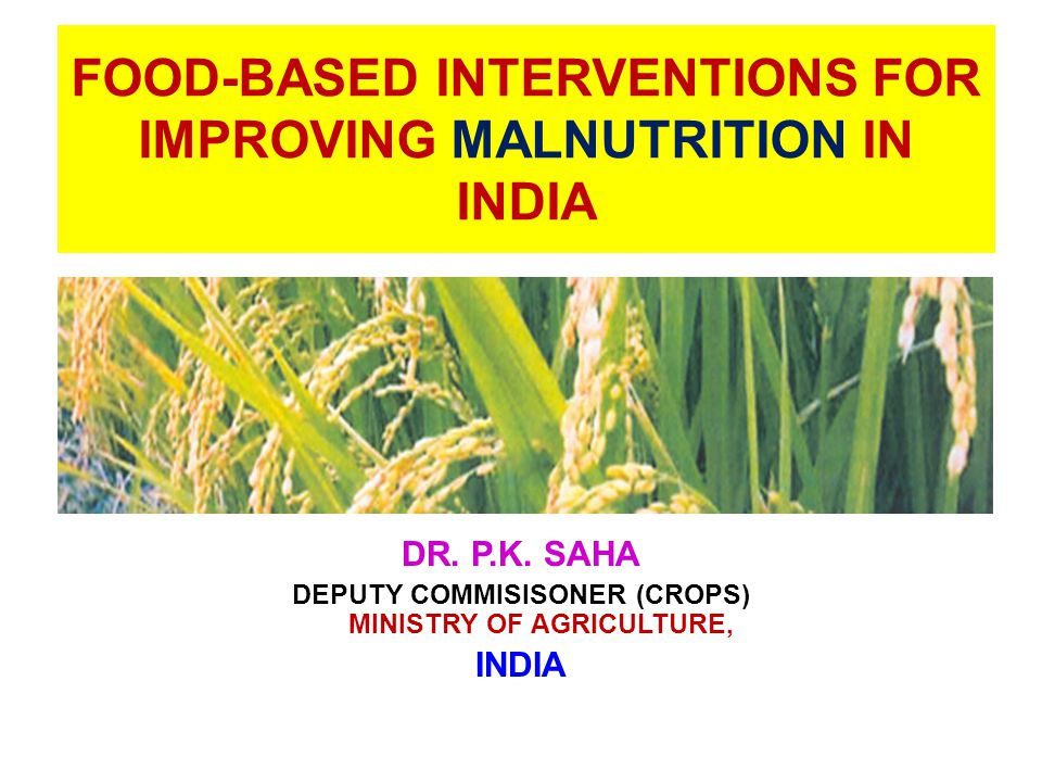 FOOD-BASED INTERVENTIONS FOR IMPROVING MALNUTRITION IN INDIA DR.