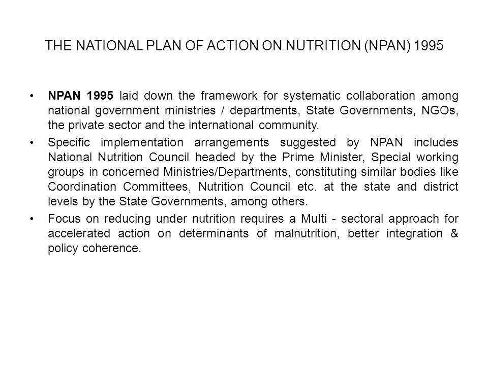 THE NATIONAL PLAN OF ACTION ON NUTRITION (NPAN) 1995 NPAN 1995 laid down the framework for systematic collaboration among national government ministri