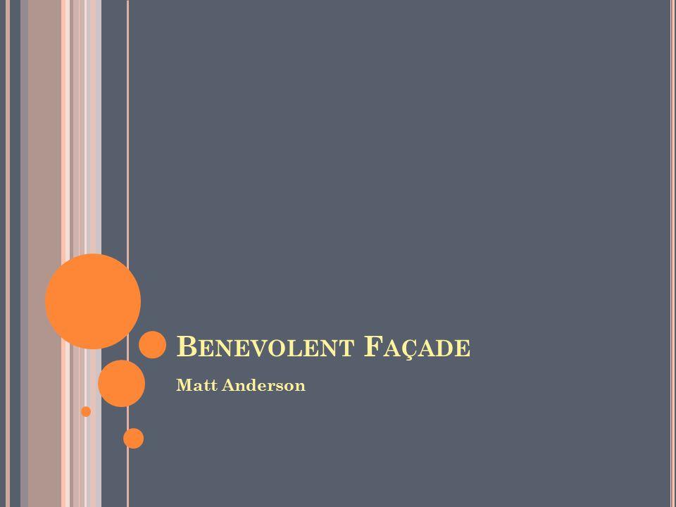 B ENEVOLENT F AÇADE Matt Anderson