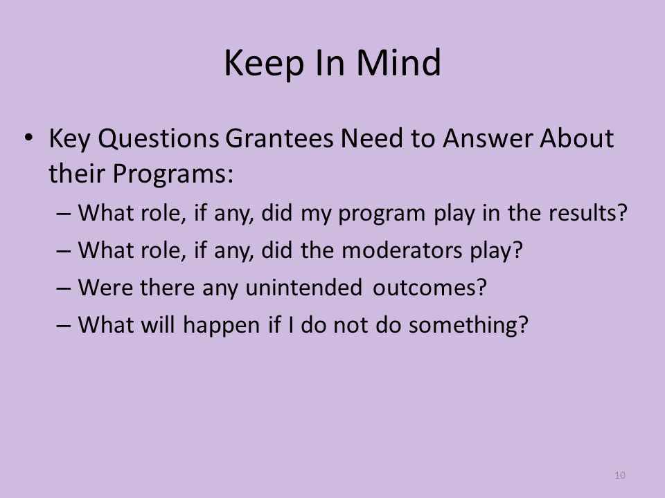 Keep In Mind Key Questions Grantees Need to Answer About their Programs: – What role, if any, did my program play in the results.