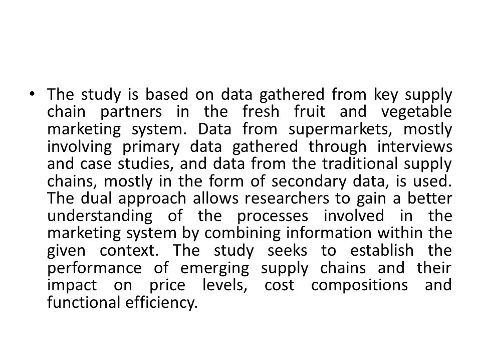 The study is based on data gathered from key supply chain partners in the fresh fruit and vegetable marketing system.