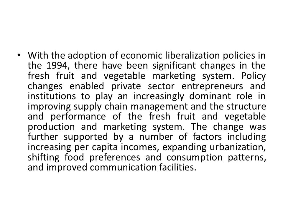 With the adoption of economic liberalization policies in the 1994, there have been significant changes in the fresh fruit and vegetable marketing system.