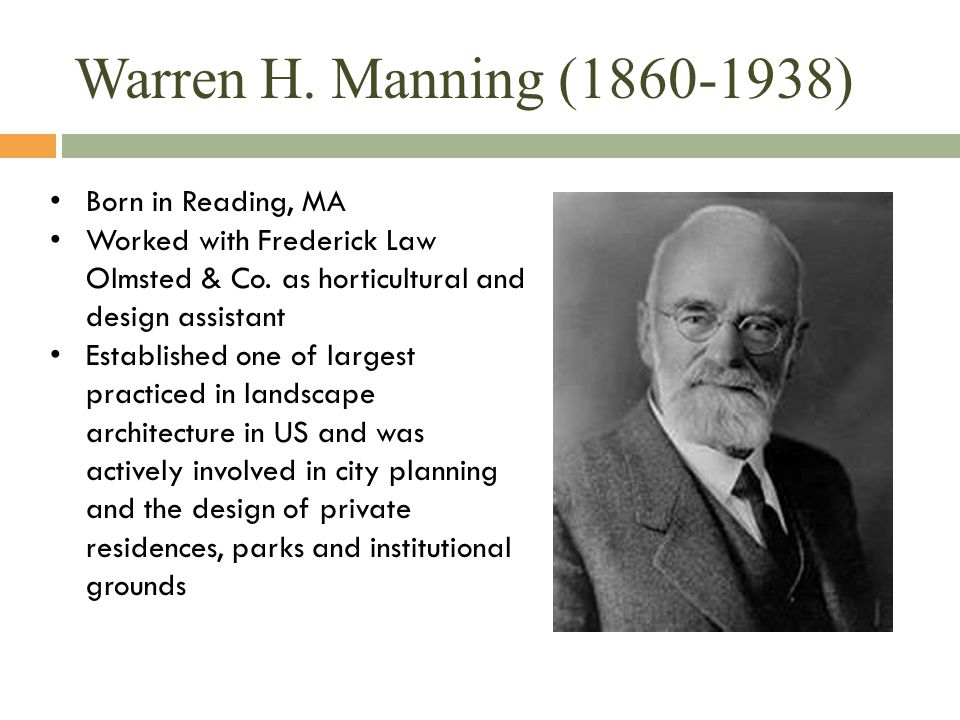 Warren H. Manning (1860-1938) Born in Reading, MA Worked with Frederick Law Olmsted & Co.
