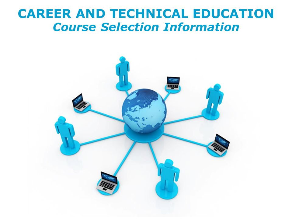 CAREER AND TECHNICAL EDUCATION Course Selection Information CAREER AND TECHNICAL EDUCATION Course Selection Information